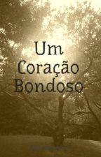 Um Coração Bondoso by GabrielaAlved