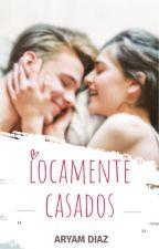 LOCAMENTE CASADOS by Shyaryam