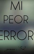 """""""MI PEOR ERROR"""" by gomez152"""