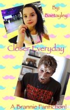 Closer everyday (A Brannie fan fiction.)  by Baetayley