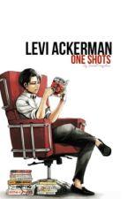 Levi Ackerman One Shots by SocialTragedies