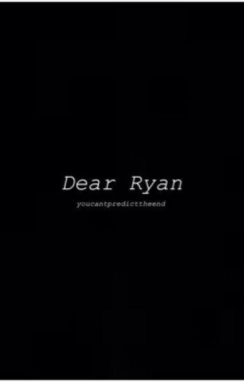 Dear Ryan