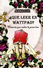 ¿Que leer en Wattpad? by AbriiLove