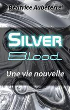 Silver Blood - 1 - Une vie nouvelle by BeatriceAubeterre