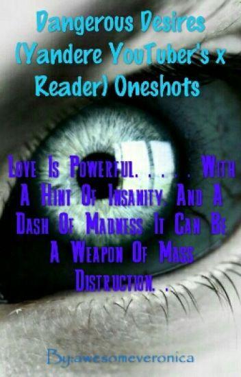 Dangerous Desires (Yandere Youtubers X Reader) One shots