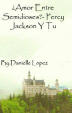 ¿Amor Entre Semidioses?- Percy Jackson Y Tu by DanielleLopez988