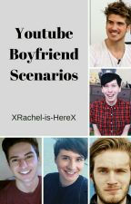 YouTuber Boyfriend Scenarios by XRachel-is-HereX
