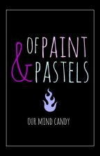 Of Paint & Pastels by ourmindcandy
