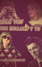 Solo Yo // Tom Holland Y Tu #Wattys2016 by JulyDeCaraDelevinge