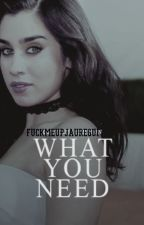 What You Need (Lauren/You) by fuckmeupjauregui