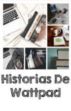 Historias de Wattpad by grecia162001