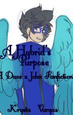 A Hybrid's Purpose (A Dave x John Fanfiction) by Krysta-Vargas