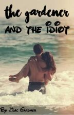 The Gardener and the Idiot - A Tratie Fanfiction (ON HOLD UNTIL DECEMBER) by LilacGardner