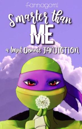 Smarter Than Me || TMNT 2012 Donatello Fanfiction  by fannogomi