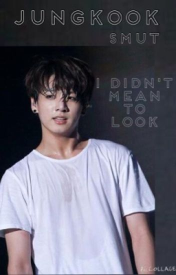 Jungkook Smut; I didn't mean to look