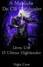 A Maldição Do Clã Highlander. Livro Um - O Último Highlander. by INight-BirdI