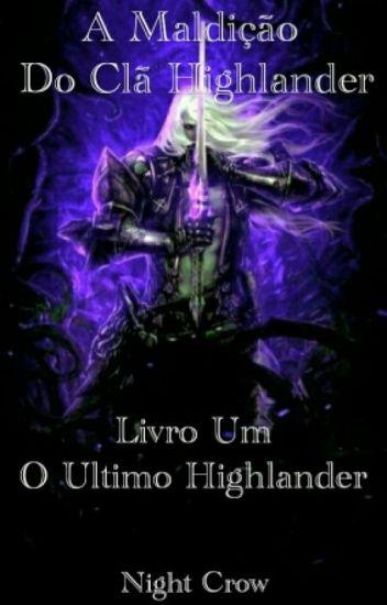 A Maldição Do Clã Highlander. Livro Um - O Último Highlander.