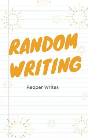 Random Writings by _Blood_Red_Reaper_