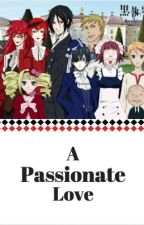 A Passionate Love (Black Butler x Reader) by Anime_Magic33