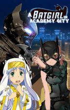 A Batgirl In Academy City. Book 2: Blackest Knight. by MisakaLovesYou