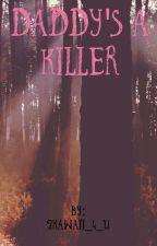 Daddy's A Killer by 2kawaii_4_u