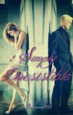 Simplemente Irresistible by __MrsBlack_