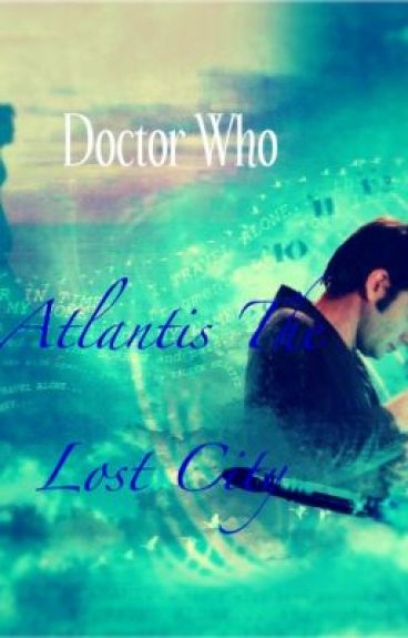 Doctor Who (Short Story 4) : Atlantis The Lost City by TimeLordKisser920