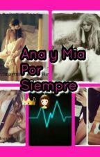 Ana Y Mia Por Siempre by jenymahomie-01love