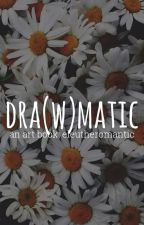 Dra(w)matic by eleutheromantic