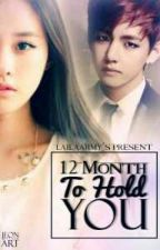 12 Month to Hold You by lailaarmy