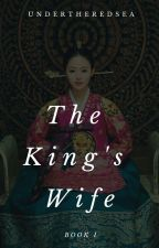 The King's Wife [Completed] by UnderTheRedSea