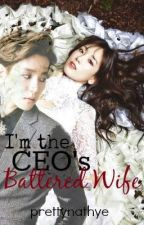 I'm The CEO's Battered Wife ( Major Editing)  by prettynathye