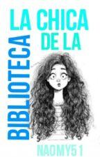 LA CHICA DE LA BIBLIOTECA[#1] by Naomy51