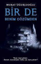 BİR DE BENİM GÖZÜMDEN by TCMuratUurluolu