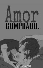 Amor Comprado [Hidashi] by Oswaldo296