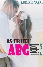 Istriku ABG Labil 3 by kurcacinakal