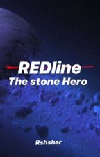 REDLINE : The Stone Hero by rshisharma