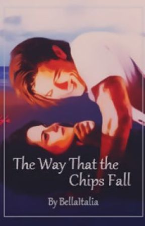 The Way That the Chips Fall by XoBellaItalianaoX
