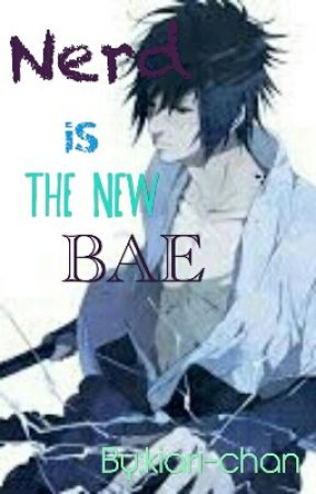 Nerd Is The New Bae(Sasuke x Nerd!Reader)Modern by kiari-chan