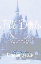 The Five Duels(ON HOLD) by -Queen-Alicia-