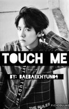 Touch Me | BaekHyun by BaeBaekhyun04