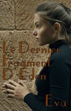 Le Dernier Fragment D'Eden. by HateLifeLoveYou