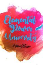 Elemental Power University [ COMPLETED ] by sweetlittlecupid