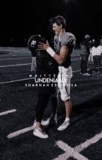 Undeniable (Currently Editing) by sharnahespinosa