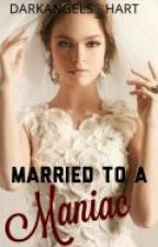 Married To A Maniac  by DarkAngels_hart