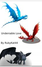 Undeniable love (Completed) by RubyKat44