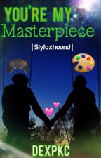 You're my Masterpiece [Slyfoxhound] by DexPKC