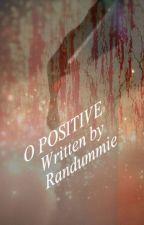 O Positive by RanDummie