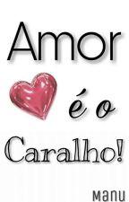 Amor é o Caralho! Disponível até 1.4.2017 - Em Breve na Amazon  by Manu_QEOC
