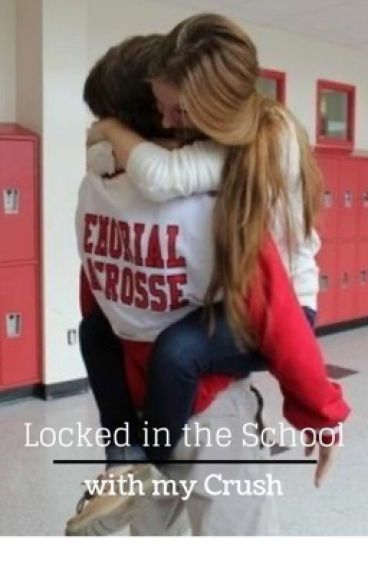 Locked in school with my crush